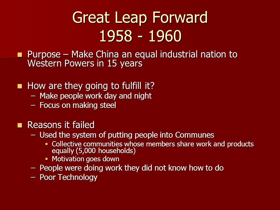 Great Leap Forward Purpose – Make China an equal industrial nation to Western Powers in 15 years.