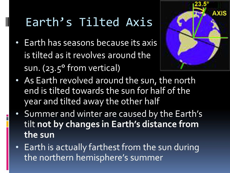Earth's Tilted Axis Earth has seasons because its axis