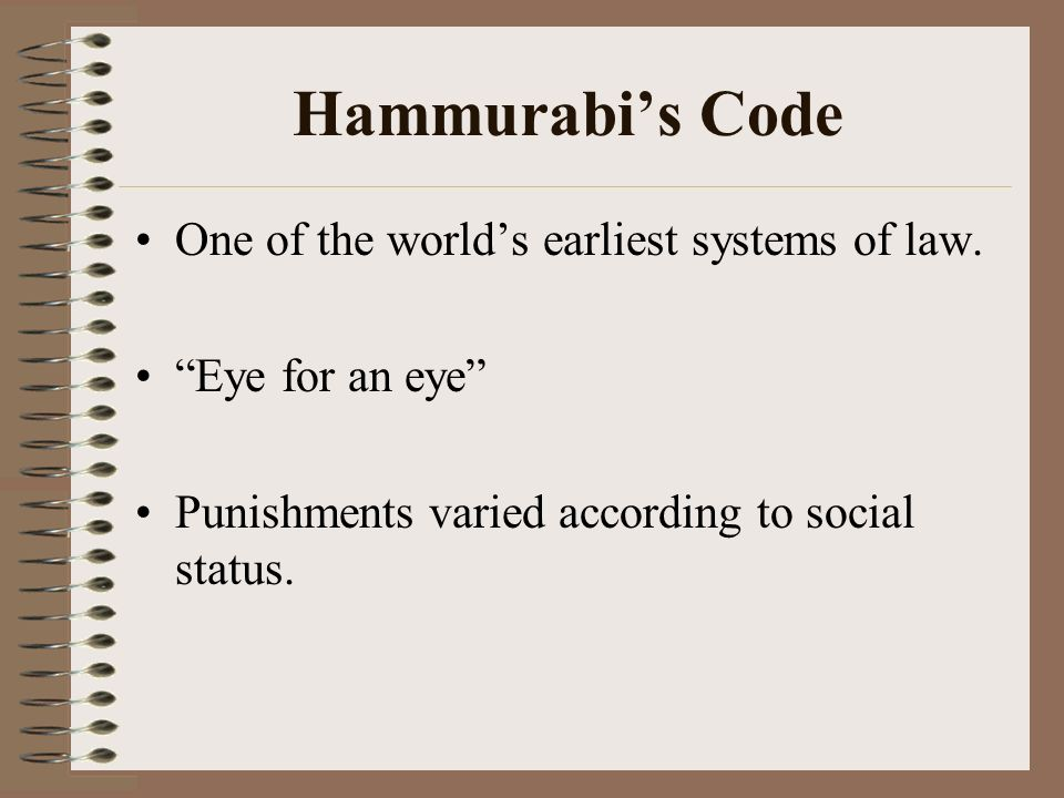 Hammurabi's Code One of the world's earliest systems of law.
