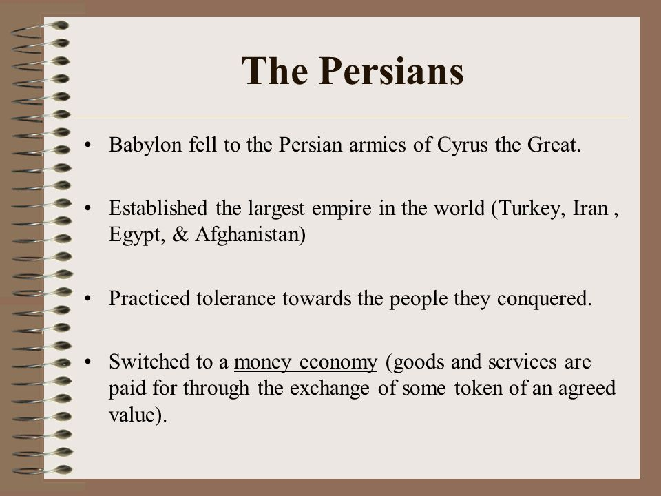 The Persians Babylon fell to the Persian armies of Cyrus the Great.