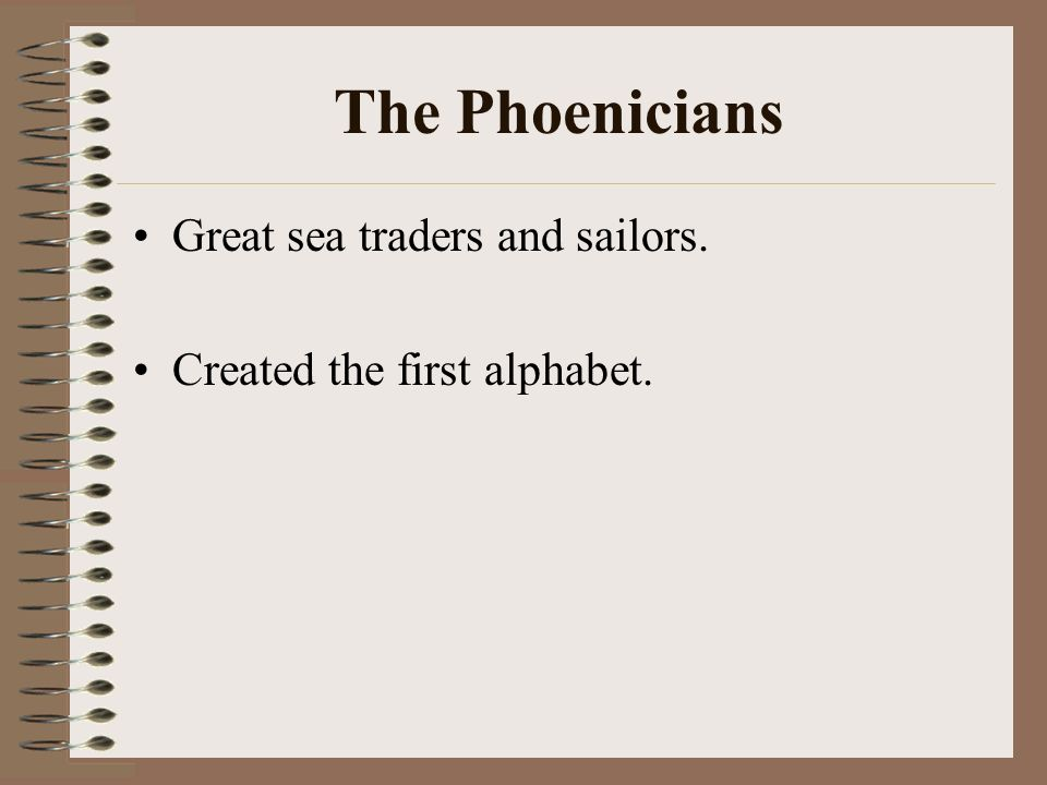 The Phoenicians Great sea traders and sailors.