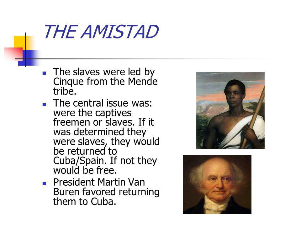 THE AMISTAD The slaves were led by Cinque from the Mende tribe.