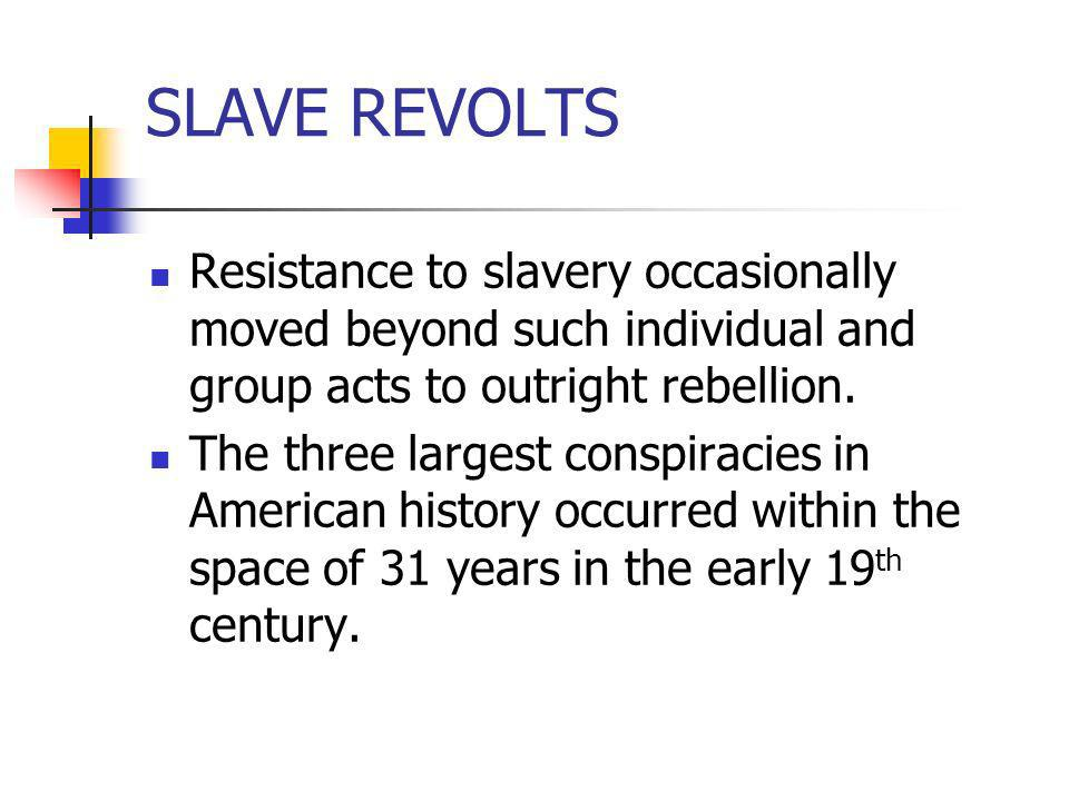 SLAVE REVOLTS Resistance to slavery occasionally moved beyond such individual and group acts to outright rebellion.