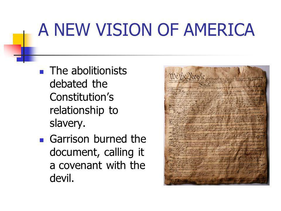 A NEW VISION OF AMERICA The abolitionists debated the Constitution's relationship to slavery.