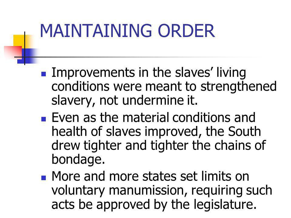 MAINTAINING ORDER Improvements in the slaves' living conditions were meant to strengthened slavery, not undermine it.