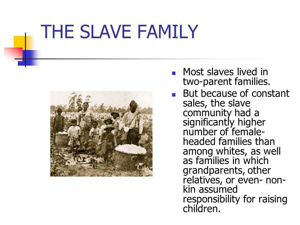 THE SLAVE FAMILY Most slaves lived in two-parent families.
