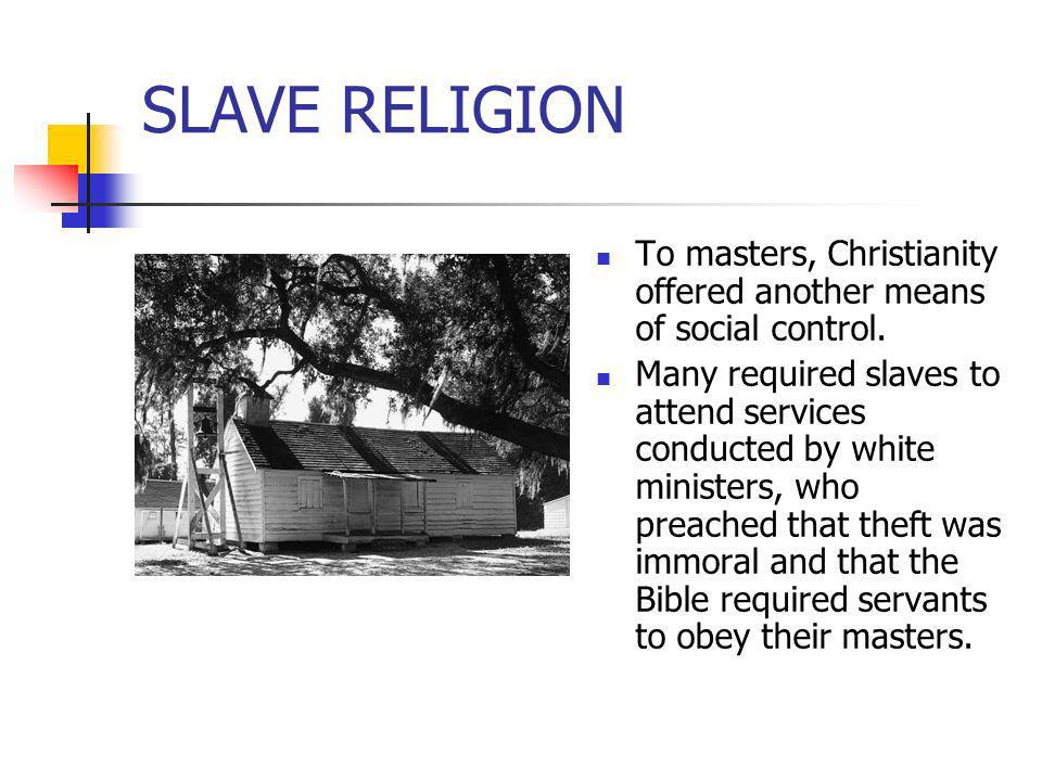 SLAVE RELIGION To masters, Christianity offered another means of social control.