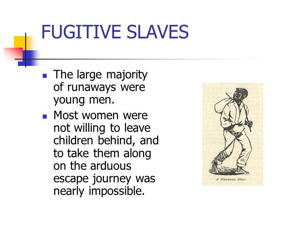 FUGITIVE SLAVES The large majority of runaways were young men.