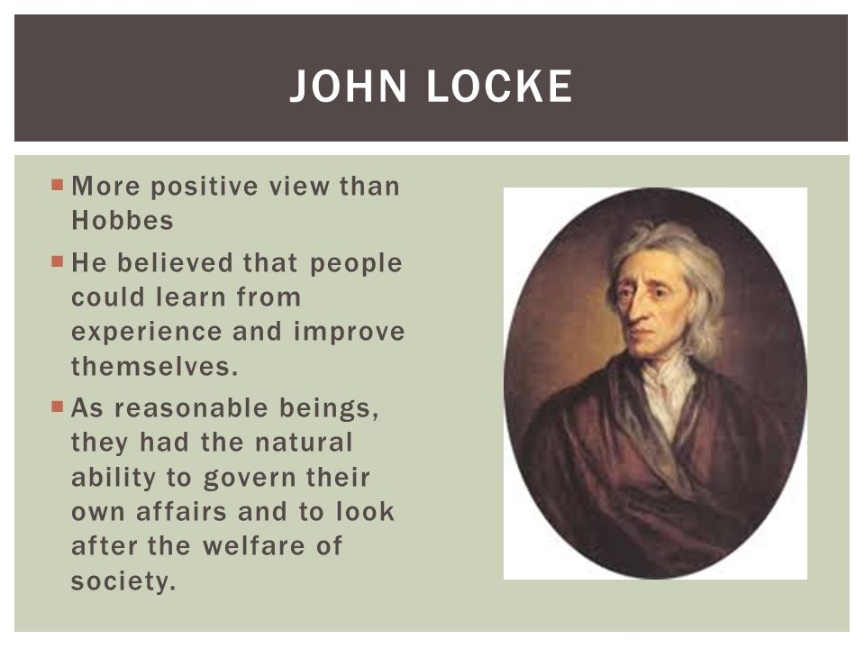 John Locke More positive view than Hobbes