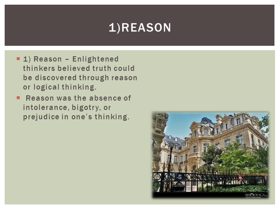 1)Reason 1) Reason – Enlightened thinkers believed truth could be discovered through reason or logical thinking.