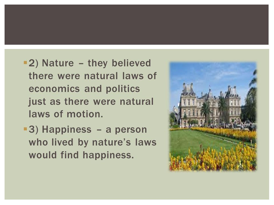 2) Nature – they believed there were natural laws of economics and politics just as there were natural laws of motion.