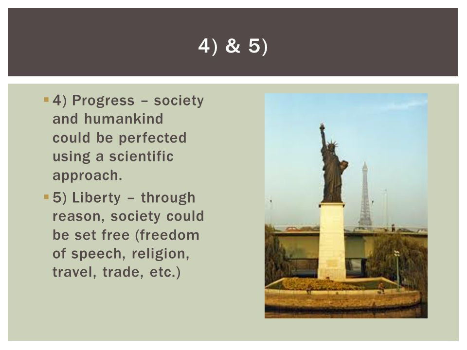 4) & 5) 4) Progress – society and humankind could be perfected using a scientific approach.