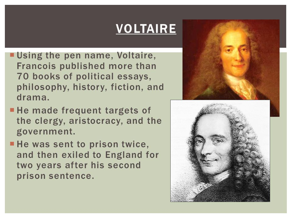Voltaire Using the pen name, Voltaire, Francois published more than 70 books of political essays, philosophy, history, fiction, and drama.
