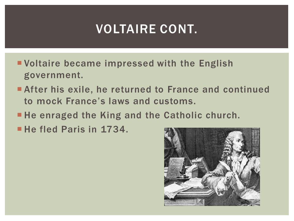 Voltaire Cont. Voltaire became impressed with the English government.