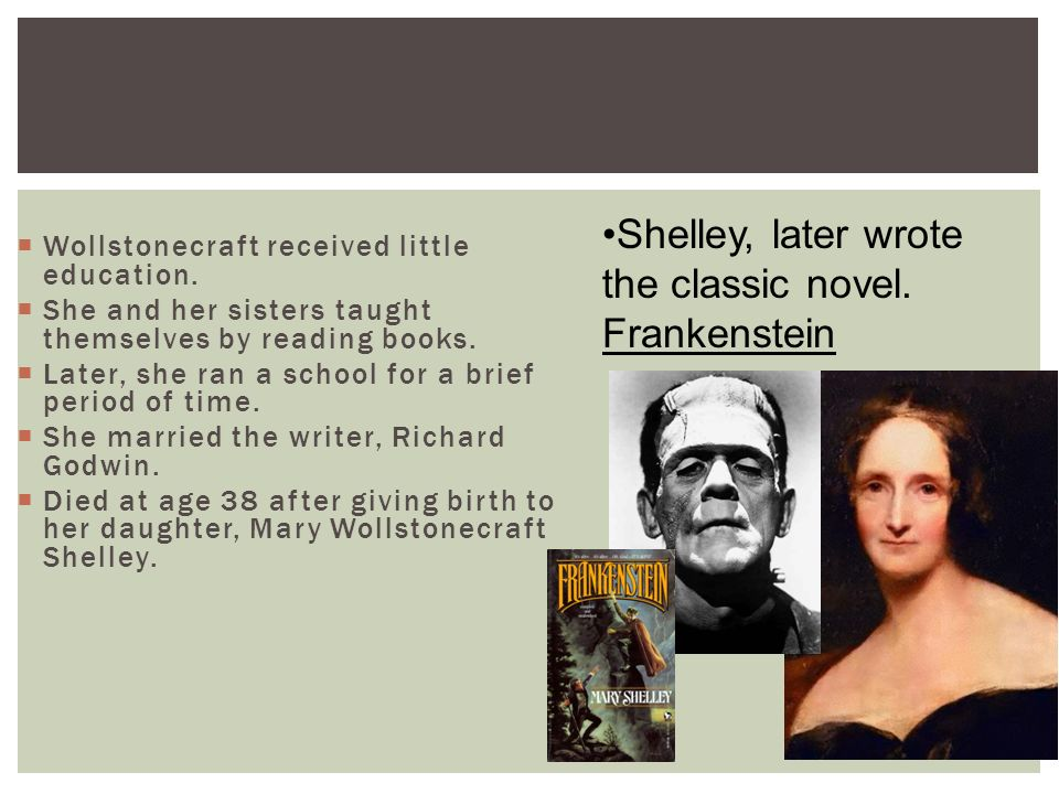Shelley, later wrote the classic novel. Frankenstein