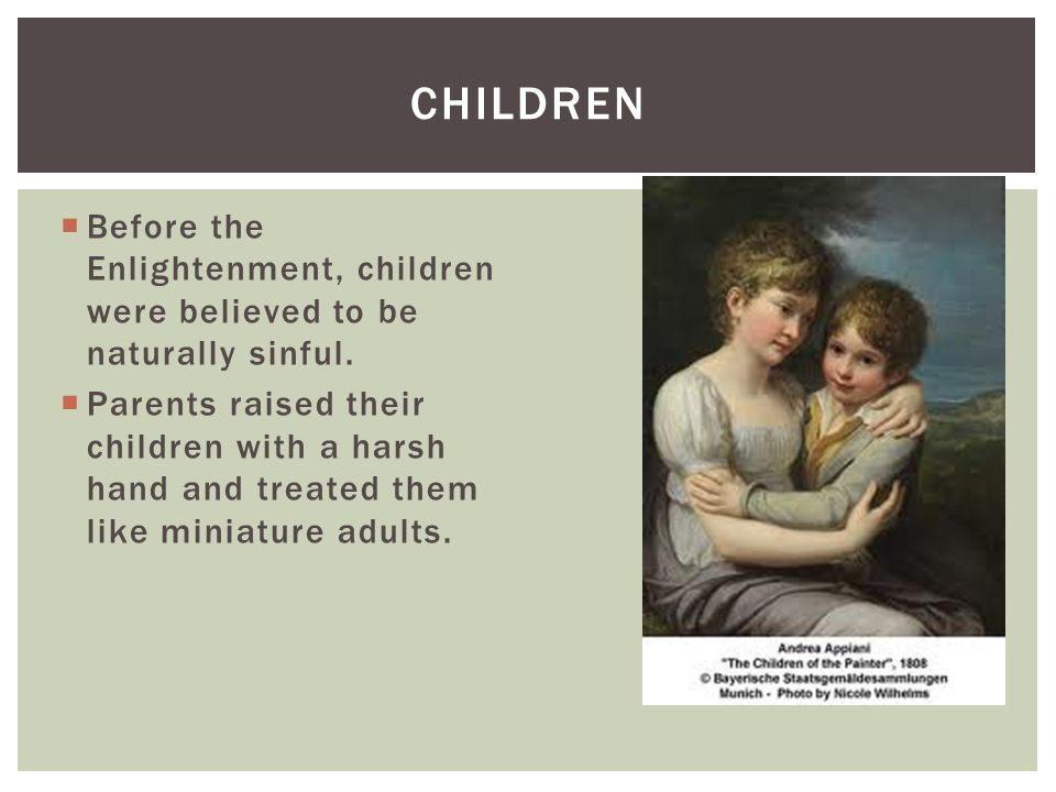 Children Before the Enlightenment, children were believed to be naturally sinful.