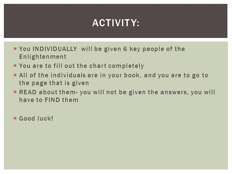 Activity: You INDIVIDUALLY will be given 6 key people of the Enlightenment. You are to fill out the chart completely.