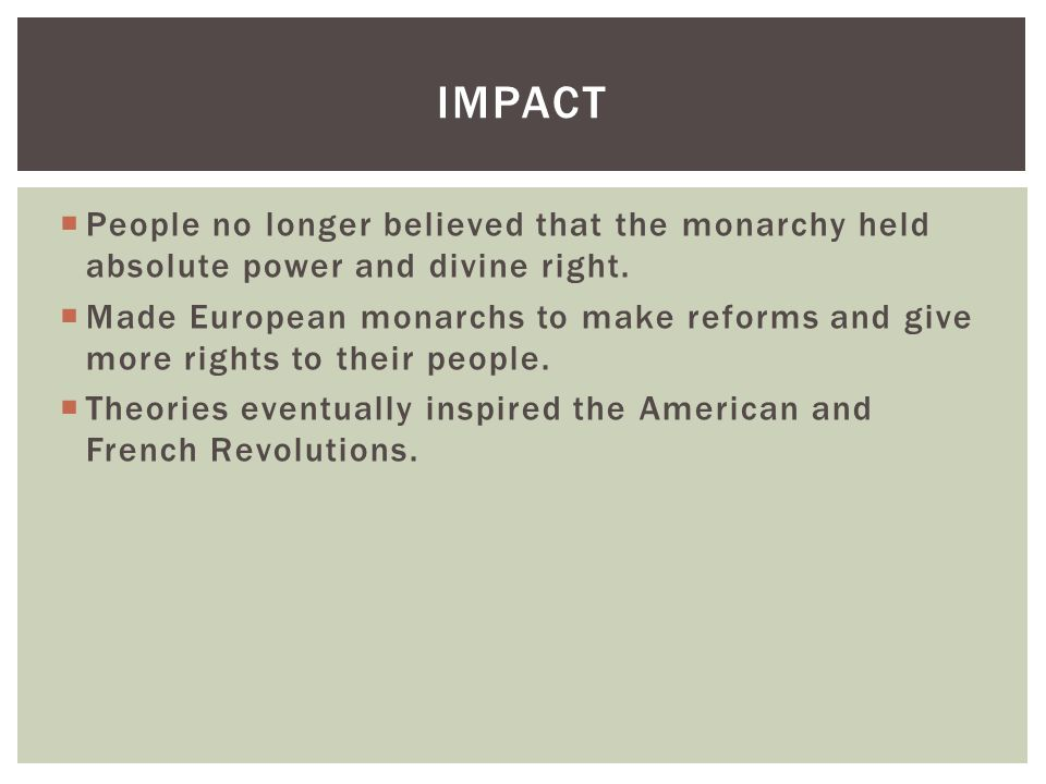 Impact People no longer believed that the monarchy held absolute power and divine right.