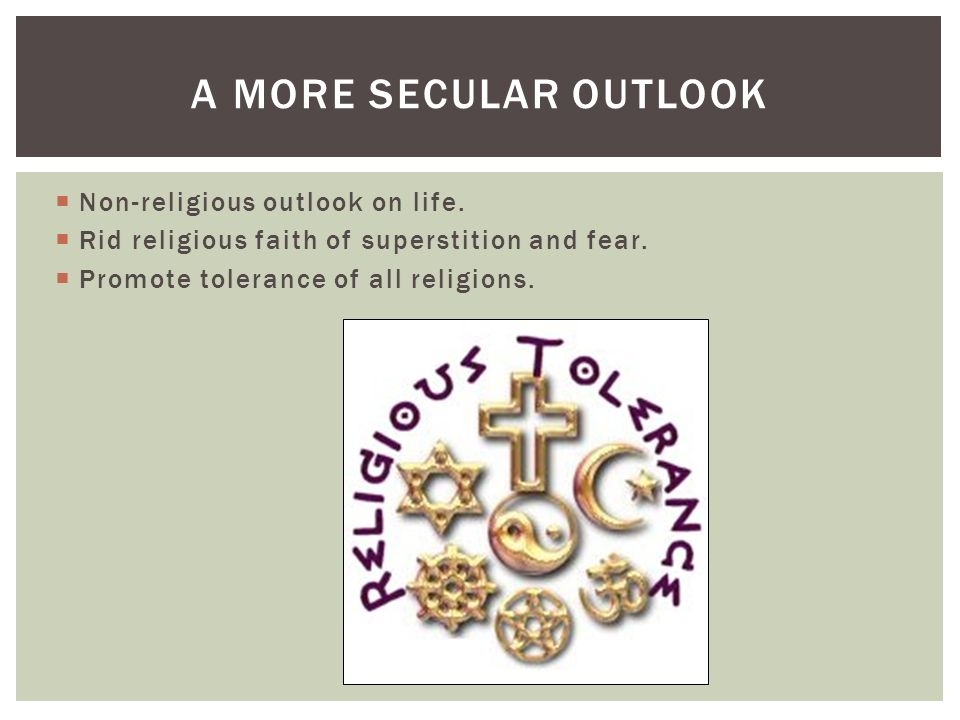 A more secular outlook Non-religious outlook on life.