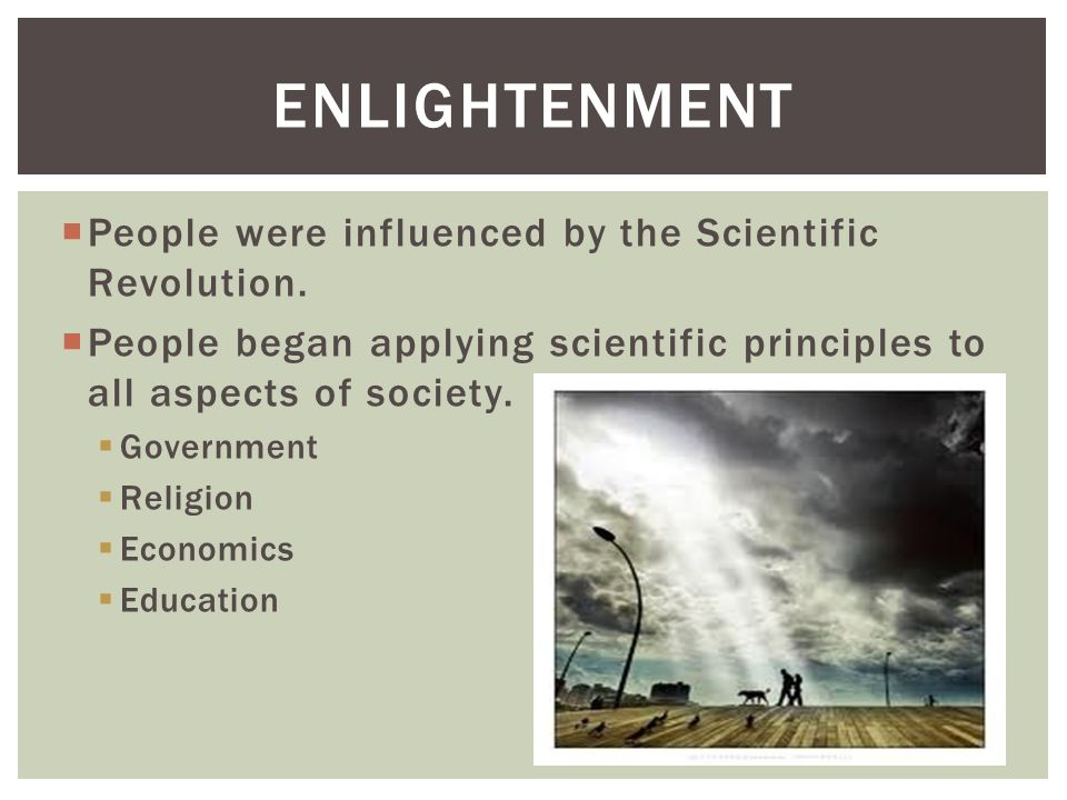 Enlightenment People were influenced by the Scientific Revolution.