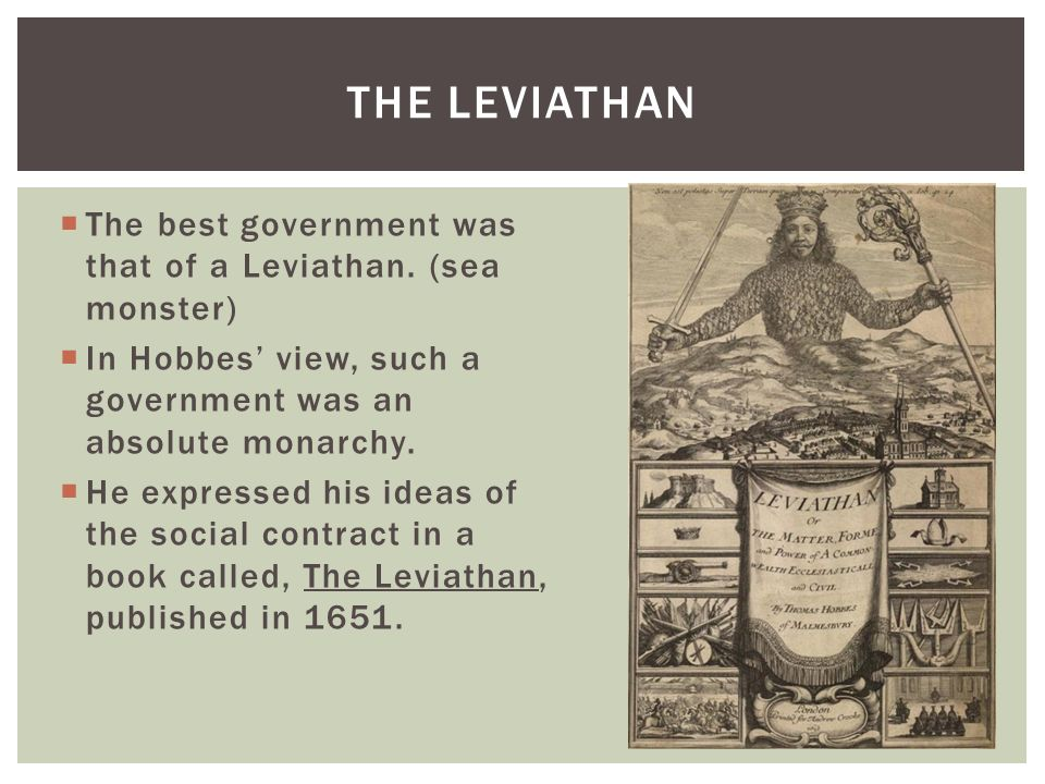 The Leviathan The best government was that of a Leviathan. (sea monster) In Hobbes' view, such a government was an absolute monarchy.