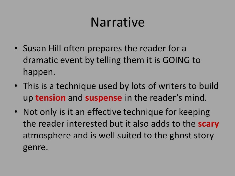 Narrative Susan Hill often prepares the reader for a dramatic event by telling them it is GOING to happen.