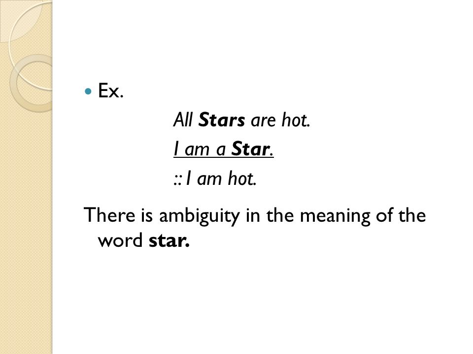 Ex. All Stars are hot. I am a Star. :: I am hot.