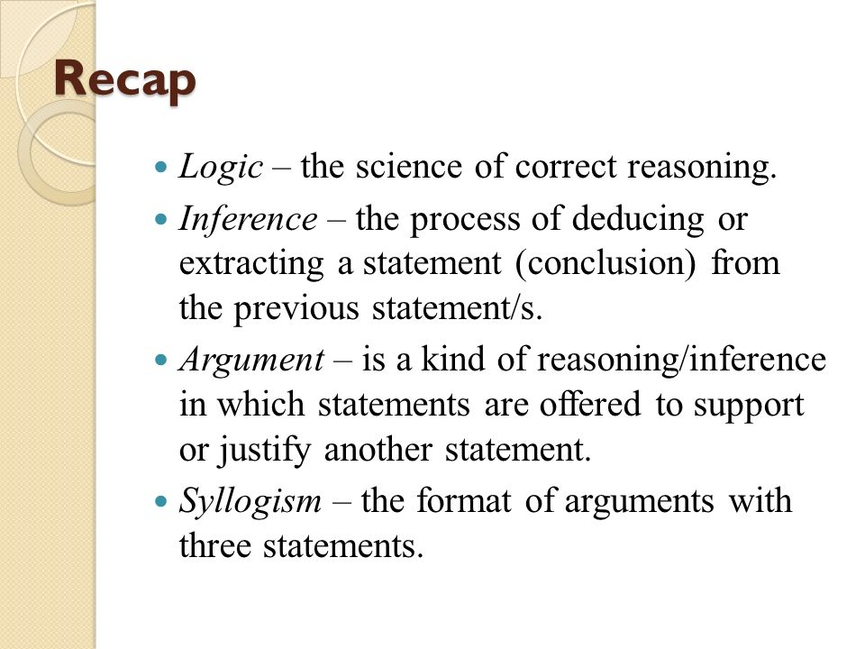 Recap Logic – the science of correct reasoning.