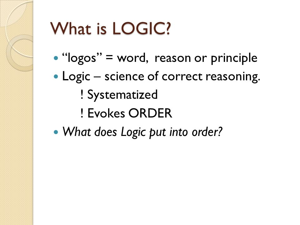 What is LOGIC logos = word, reason or principle