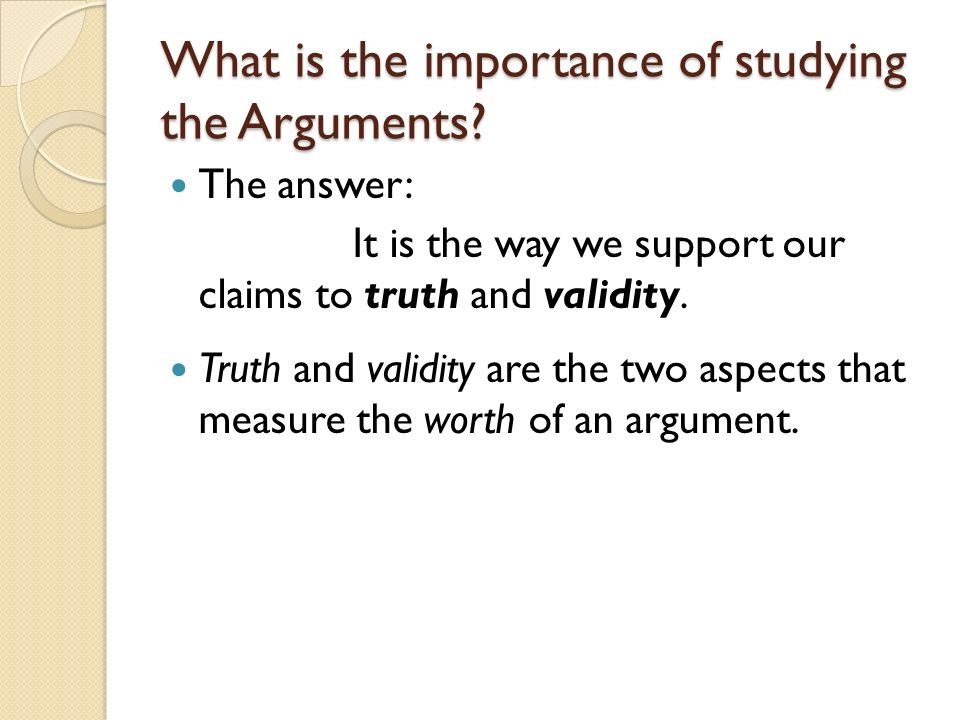 What is the importance of studying the Arguments