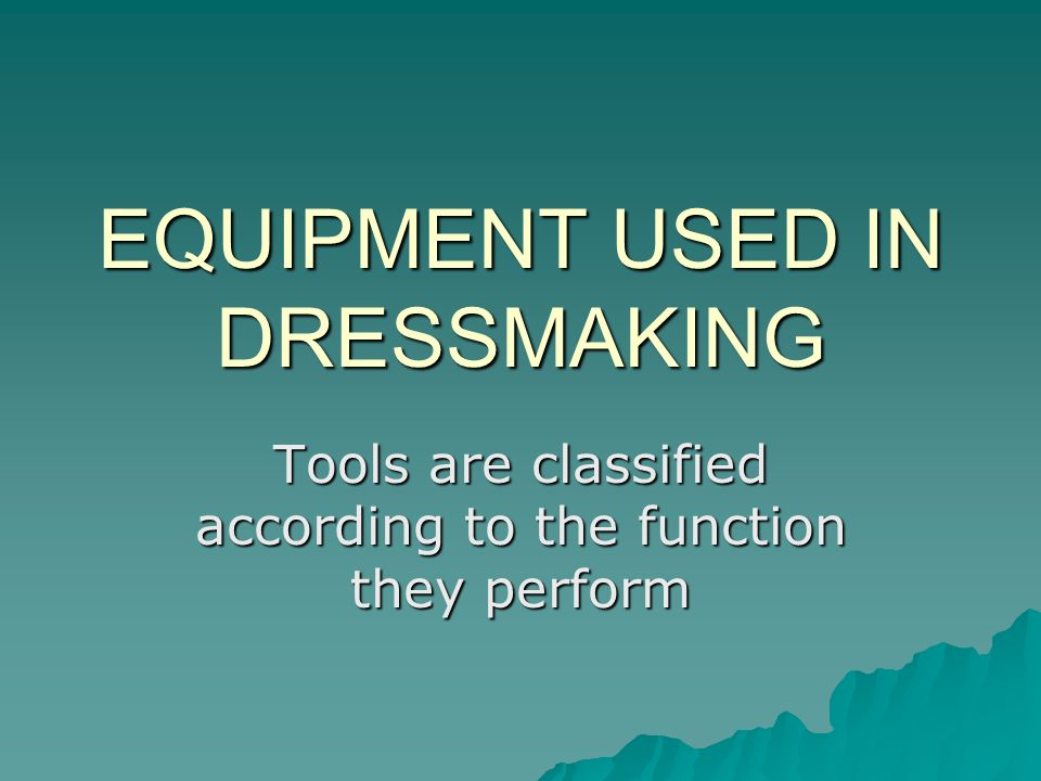 EQUIPMENT USED IN DRESSMAKING