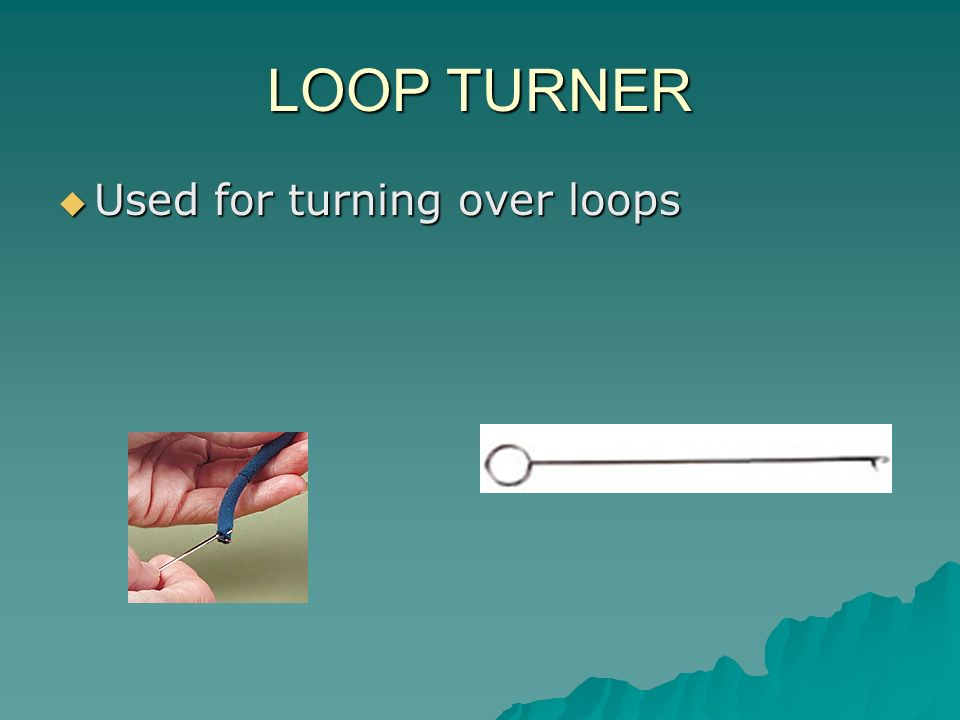 LOOP TURNER Used for turning over loops