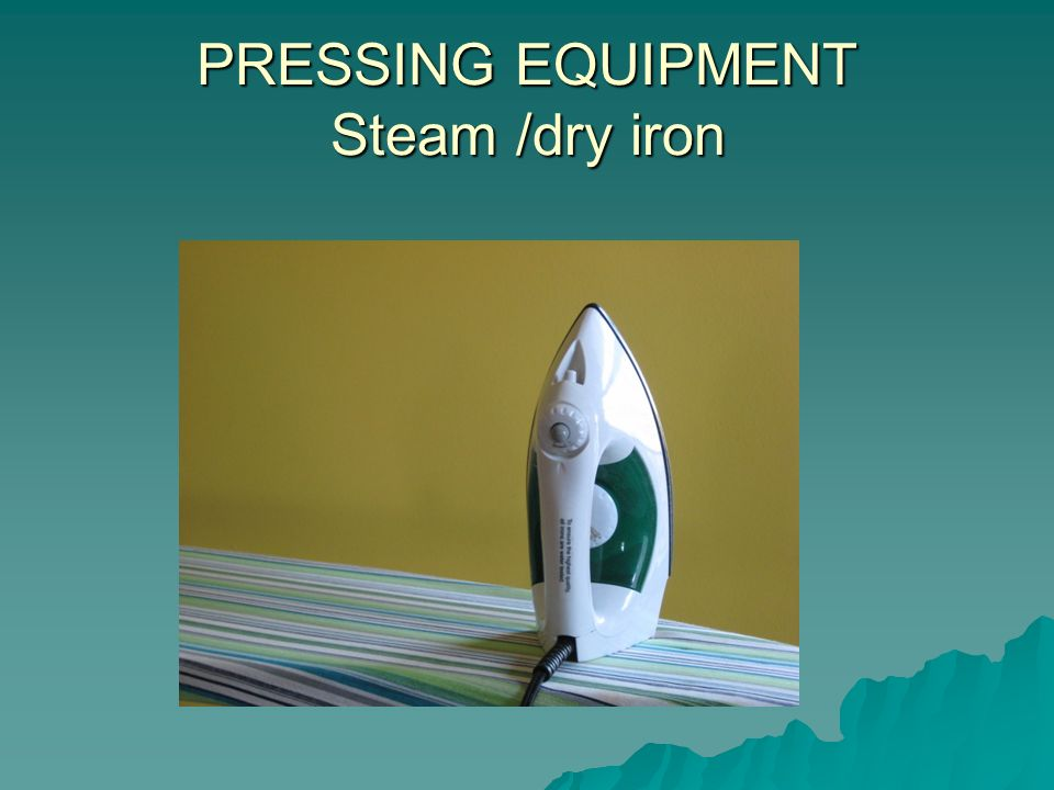 PRESSING EQUIPMENT Steam /dry iron