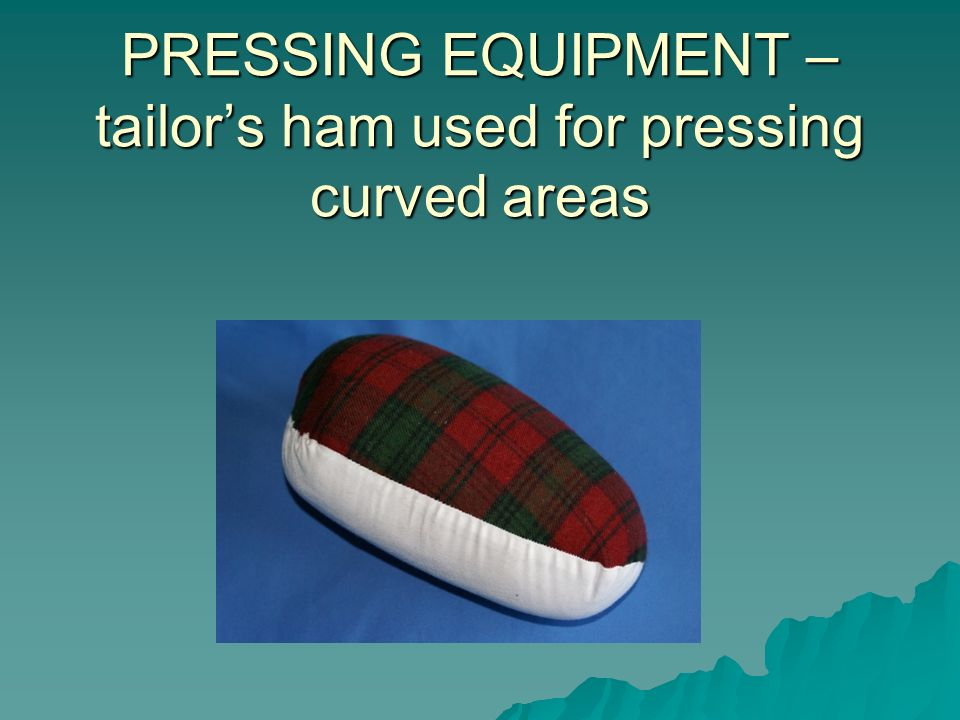 PRESSING EQUIPMENT – tailor's ham used for pressing curved areas