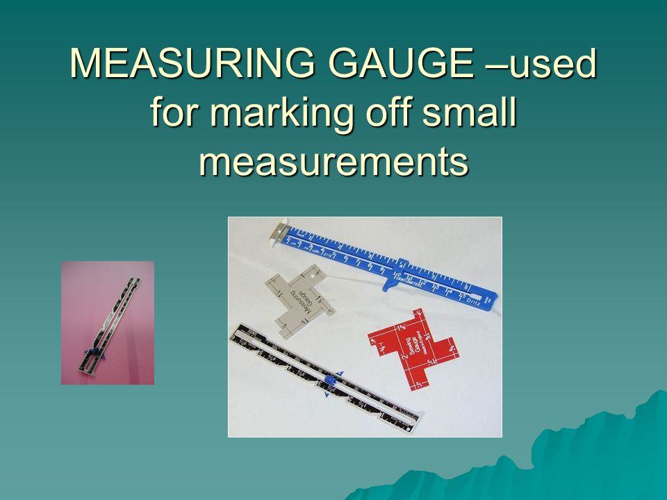 MEASURING GAUGE –used for marking off small measurements