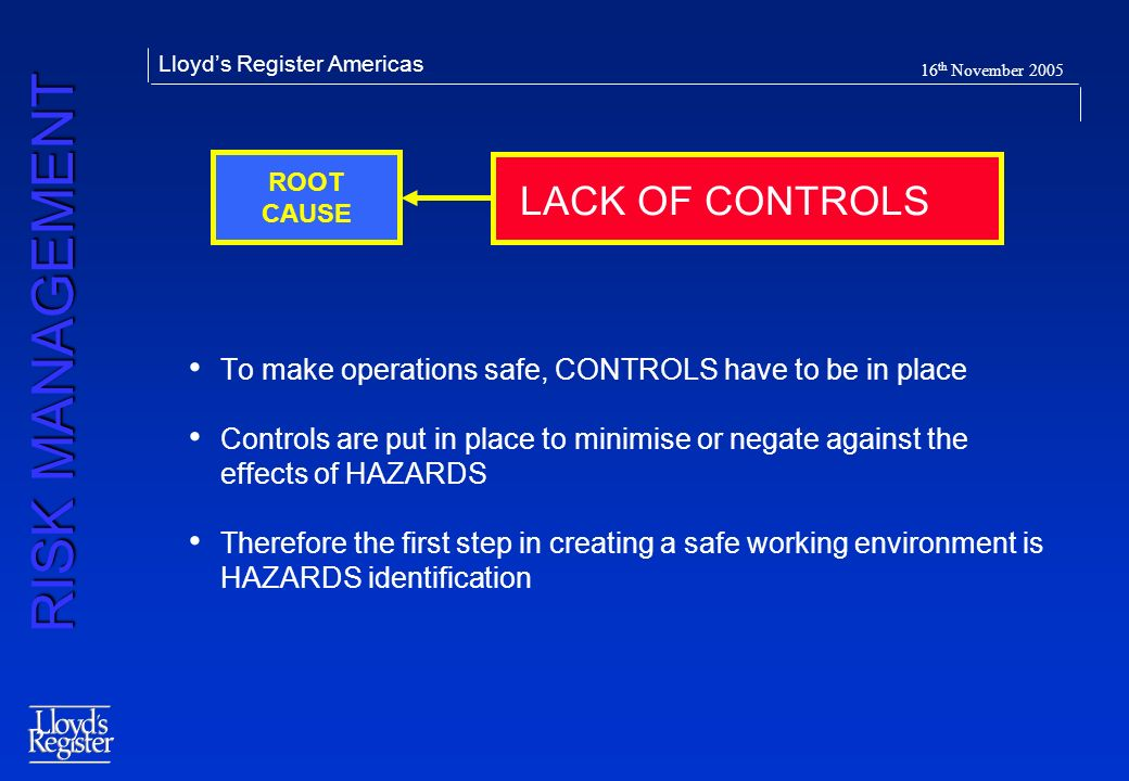 LACK OF CONTROLS To make operations safe, CONTROLS have to be in place