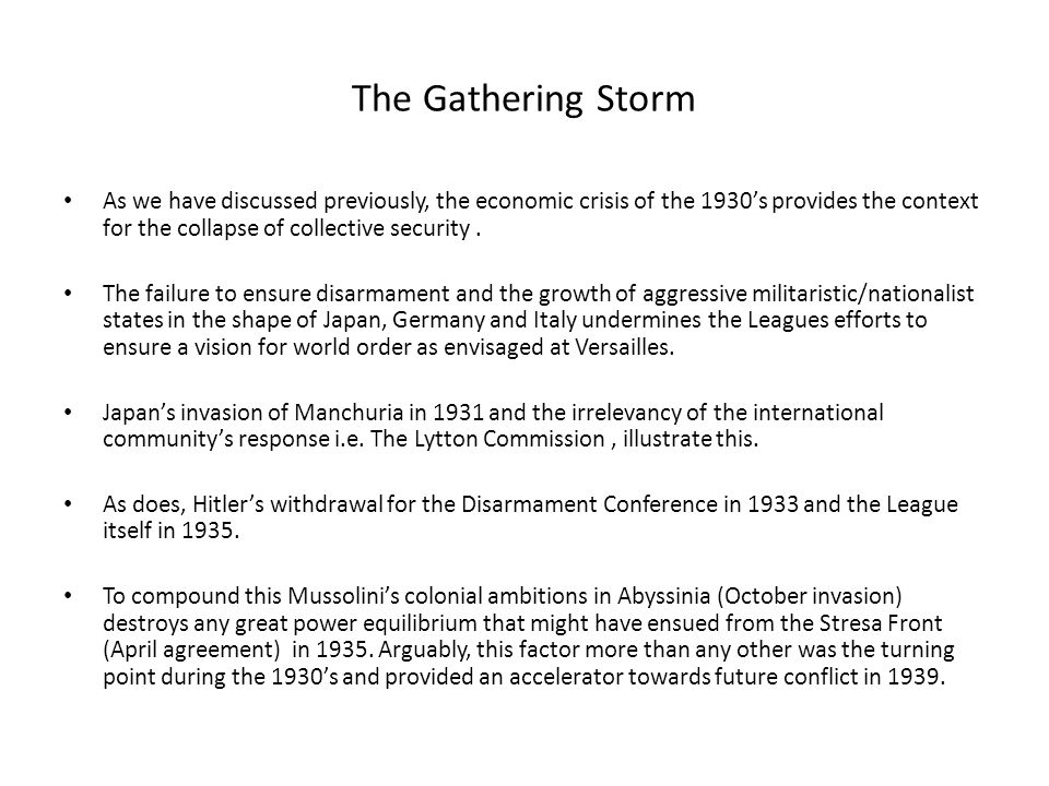 The Gathering Storm As we have discussed previously, the economic crisis of the 1930's provides the context for the collapse of collective security .