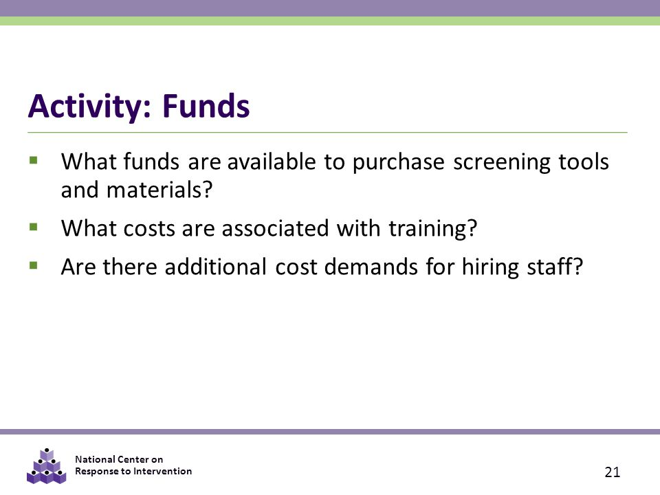 Activity: Funds What funds are available to purchase screening tools and materials What costs are associated with training