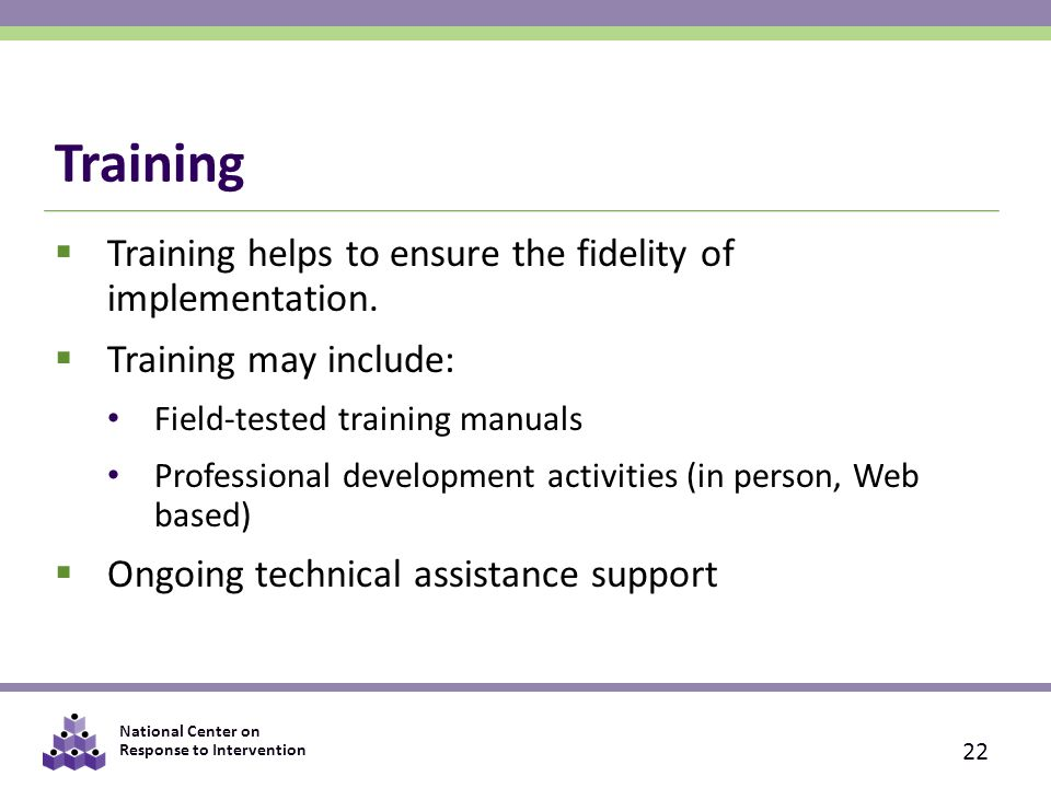 Training Training helps to ensure the fidelity of implementation.
