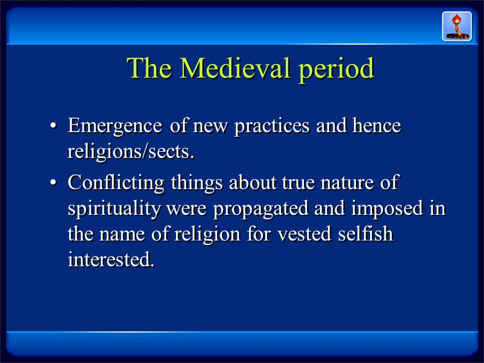 The Medieval period Emergence of new practices and hence religions/sects.