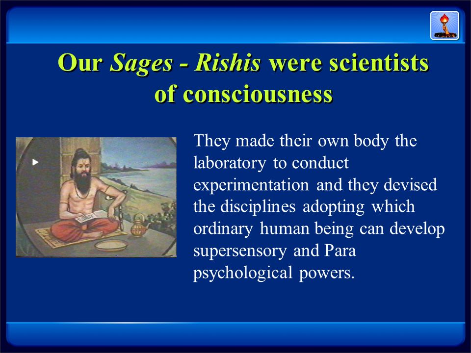 Our Sages - Rishis were scientists of consciousness