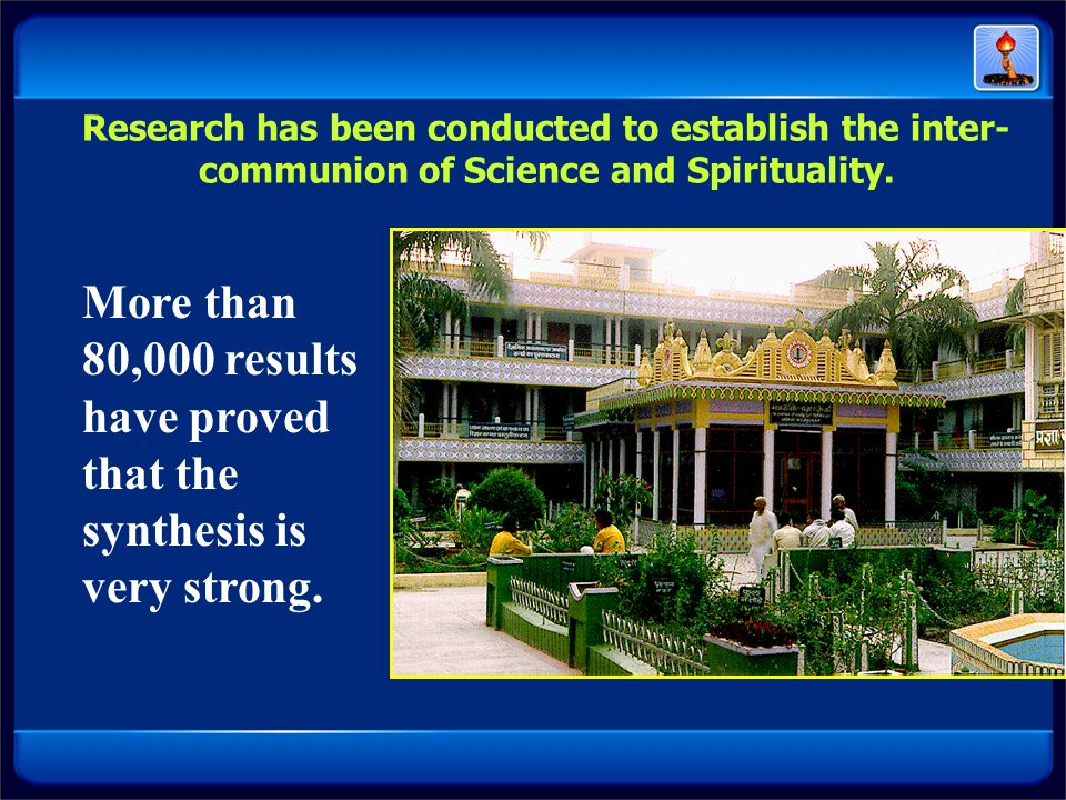 Research has been conducted to establish the inter-communion of Science and Spirituality.