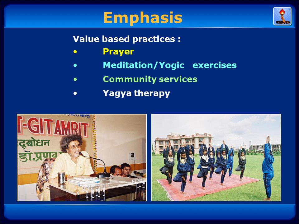 Emphasis Value based practices : Prayer Meditation/Yogic exercises