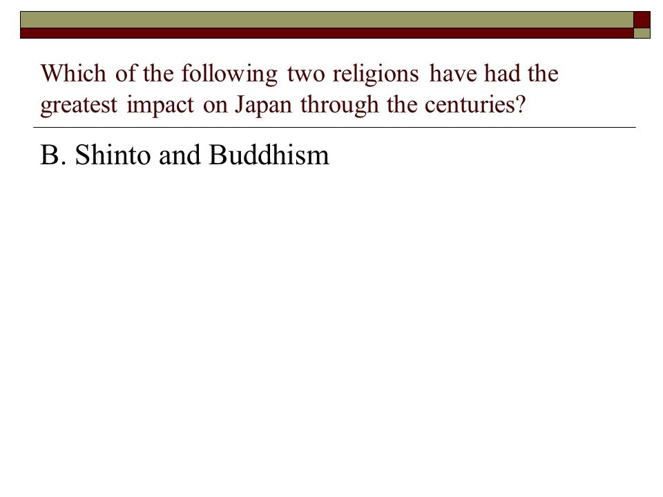 Which of the following two religions have had the greatest impact on Japan through the centuries