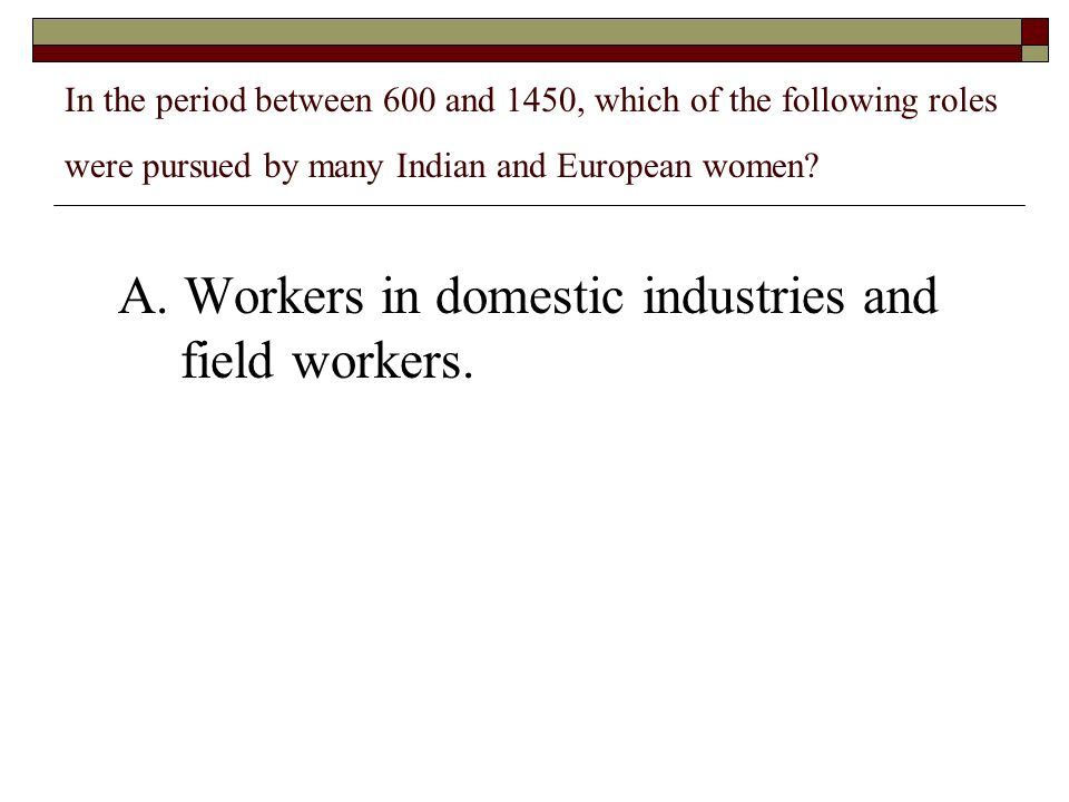 A. Workers in domestic industries and field workers.