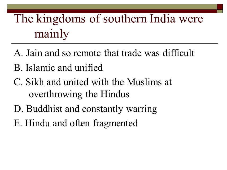 The kingdoms of southern India were mainly