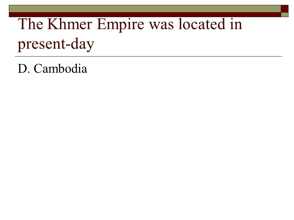 The Khmer Empire was located in present-day