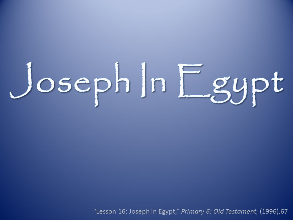 Lesson 16: Joseph in Egypt, Primary 6: Old Testament, (1996),67
