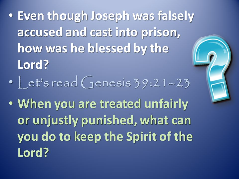 Even though Joseph was falsely accused and cast into prison, how was he blessed by the Lord