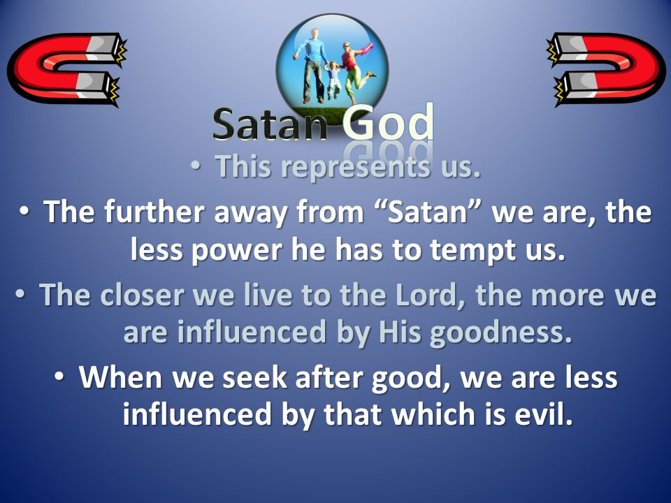 When we seek after good, we are less influenced by that which is evil.
